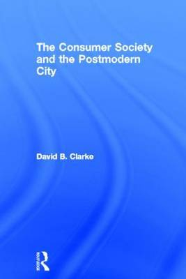 Consumer Society and the Post-modern City by David B. Clarke image