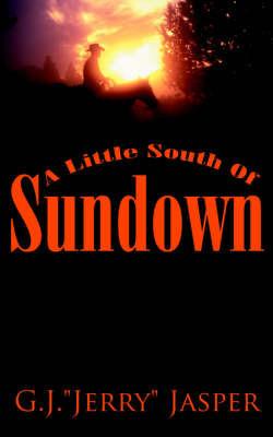 """A Little South of Sundown by G. J. """"Jerry"""" Jasper"""