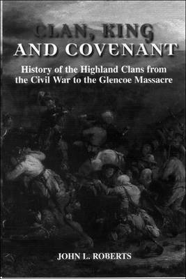 Clan, King and Covenant by John L Roberts