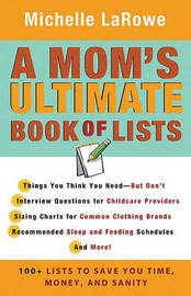 A Mom's Ultimate Book of Lists: 100+ Lists to Save You Time, Money, and Sanity by Michelle R LaRowe image