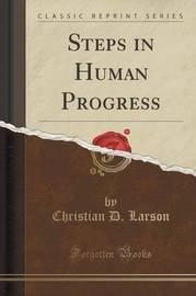Steps in Human Progress (Classic Reprint) by Christian D Larson