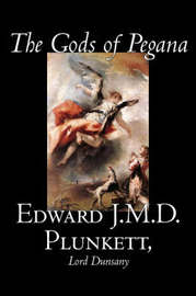 The Gods of Pegana by Edward J. M. D. Plunkett, Fiction, Classics, Fantasy, Horror by Edward, J.M.D. Plunkett