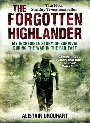 The Forgotten Highlander: One Man's Incredible Story of Survival During the War in the Far East by Alistair Urquhart image