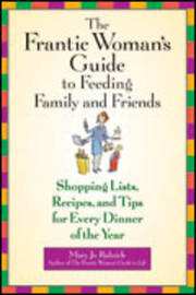 The Frantic Woman's Guide to Feeding Family and Friends by Mary Jo Rulnick image
