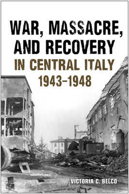 War Massacre and Recovery in Central Italy, 1943-1948 by Victoria C. Belco image