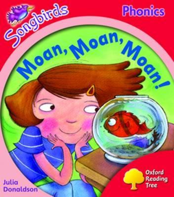 Oxford Reading Tree: Level 4: Songbirds: Moan, Moan, Moan! by Julia Donaldson