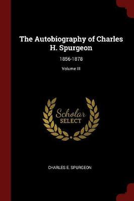 The Autobiography of Charles H. Spurgeon by Charles E Spurgeon image