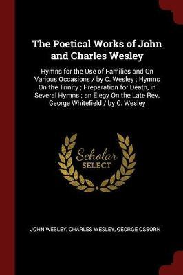 The Poetical Works of John and Charles Wesley by John Wesley