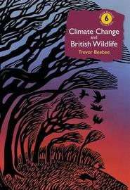 Climate Change and British Wildlife by Trevor Beebee