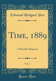 Time, 1889, Vol. 1 by Edmund Hodgson Yates