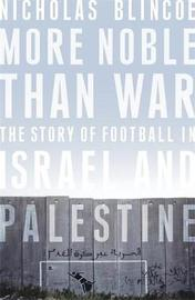 More Noble Than War by Nicholas Blincoe
