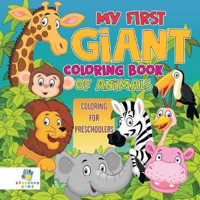 My First Giant Coloring Book of Animals Coloring for Preschoolers by Educando Kids