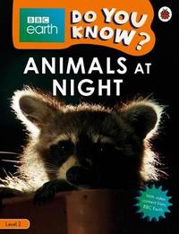 Animals at Night - BBC Earth Do You Know...? Level 2 by Ladybird