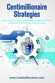 Centimillionaire Strategies: How to Turn the Top 6 Challenges of $100M+ Net Worth Individuals into Strategic Breakthroughs by Richard Wilson