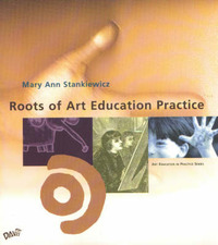 Roots of Art Education Practice by Mary Ann Staniewicz image