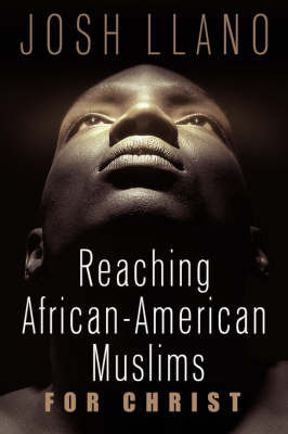 Reaching African-American Muslims for Christ by Josh Llano