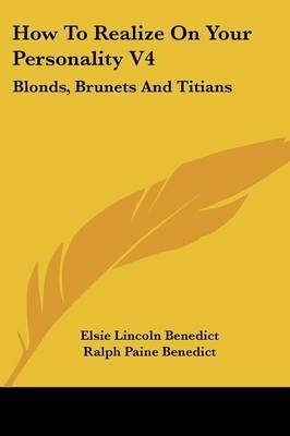 How to Realize on Your Personality V4: Blonds, Brunets and Titians by Elsie Lincoln Benedict