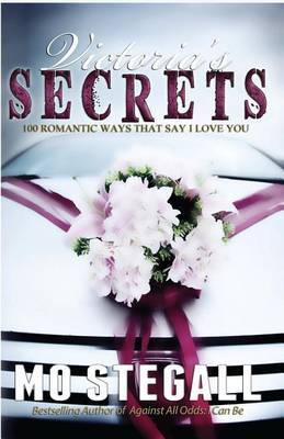 Victoria's Secrets: 100 Romantic Ways That Say I Love You by Mo Stegall image