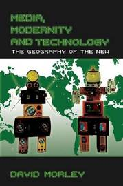 Media, Modernity and Technology by David Morley
