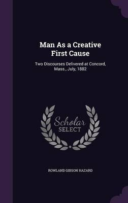 Man as a Creative First Cause by Rowland Gibson Hazard