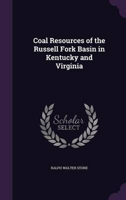 Coal Resources of the Russell Fork Basin in Kentucky and Virginia by Ralph Walter Stone image