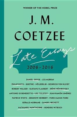 Late Essays by J.M. Coetzee