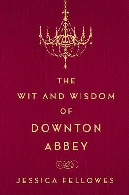 The Wit and Wisdom of Downton Abbey by Jessica Fellowes image