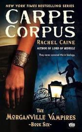 Carpe Corpus (Morganville Vampires #6) by Rachel Caine