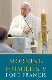 Morning Homilies V by Pope Francis