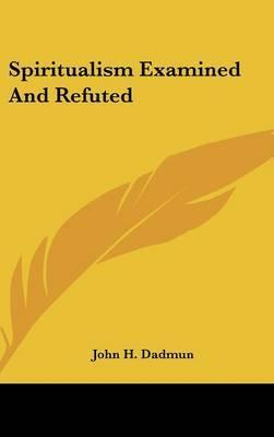 Spiritualism Examined And Refuted image