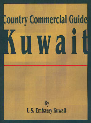 Country Commercial Guide: Kuwait by U S Embassy Kuwait
