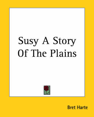 Susy A Story Of The Plains by Bret Harte