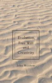 Evolution, Free Will and Creativity by John Walthew image