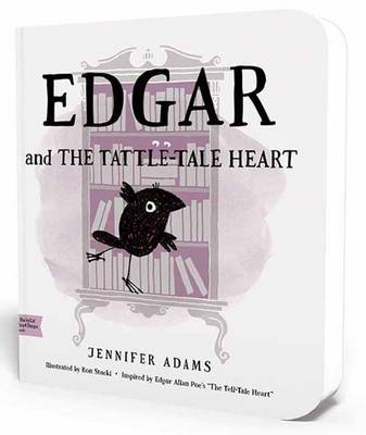 Edgar and the Tattle-Tale Heart: A BabyLit First Steps Picture Book by Jennifer Adams