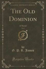 The Old Dominion, Vol. 2 by George Payne Rainsford James