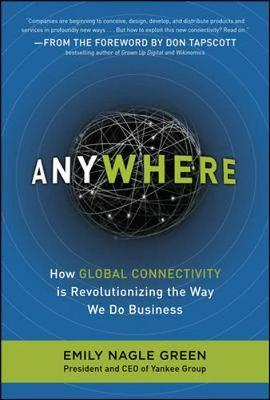 Anywhere: How Global Connectivity is Revolutionizing the Way We Do Business by Emily Nagle Green image
