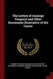 The Letters of Amerigo Vespucci and Other Documents Illustrative of His Career by Clements Robert Markham image