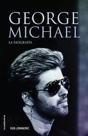 George Michael. La Biografia by Rob Jovanovic