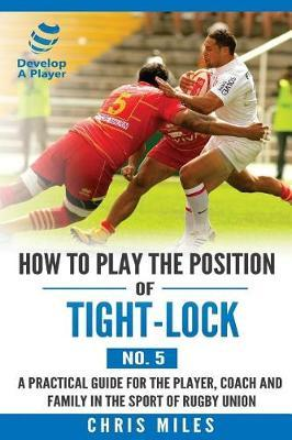 How to play the position of Tight-lock (No. 5) by Chris Miles