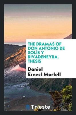 The Dramas of Don Antonio de Sol s y Rivadeneyra; Thesis by Daniel Ernest Martell