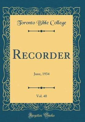 Recorder, Vol. 40 by Toronto Bible College