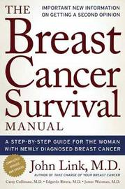 The Breast Cancer Survival Manual: A Step-by-step Guide for the Woman with Newly Diagnosed Breast Cancer by John Link