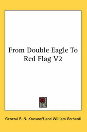 From Double Eagle to Red Flag by General P.N. Krassnoff