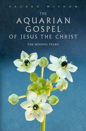 The Aquarian Gospel of Jesus the Christ: The Missing Years by Levi H Dowling image