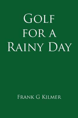 Golf for a Rainy Day by Frank G Kilmer