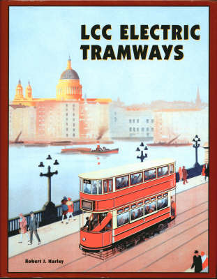 LCC Electric Tramways by Robert J. Harley