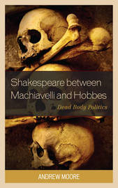 Shakespeare between Machiavelli and Hobbes by Andrew Moore