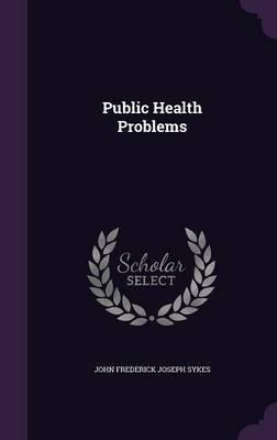 Public Health Problems by John Frederick Joseph Sykes