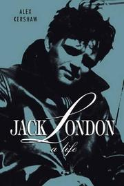 Jack London by Alex Kershaw