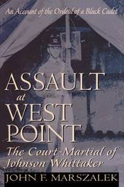 Assault at West Point, The Court Martial of Johnson Whittaker by John F. Marszalek